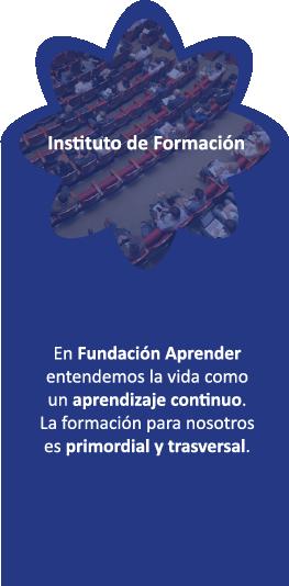 En Fundación Aprender entendemos la vida como un aprendizaje continuo. La formación para nosotros es primordial y trasversal.
